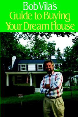 Image for BOB VILA'S GUIDE TO BUYING YOUR DREAM HO
