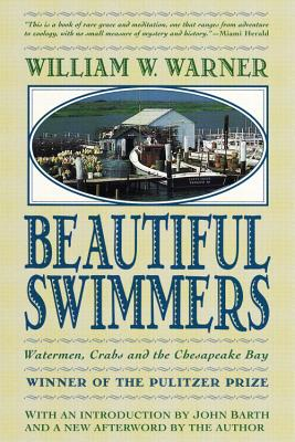 Beautiful Swimmers: Watermen, Crabs and the Chesapeake Bay, Warner, William W.