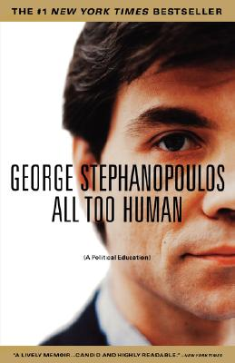 All Too Human: A Political Education, Stephanopoulos, George