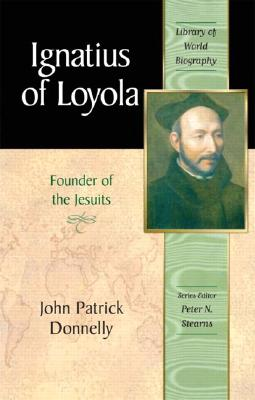 Image for Ignatius of Loyola: Founder of the Jesuits (Library of World Biography Series)