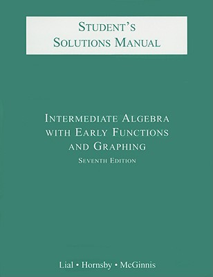 Image for Intermediate Algebra with Early Functions and Graphing Seventh Edition : Student's Solutions Manual