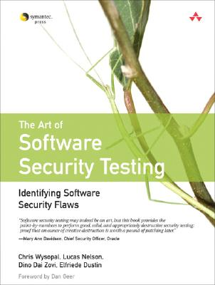 The Art of Software Security Testing: Identifying Software Security Flaws, Chris Wysopal; Lucas Nelson; Dino Dai Zovi; Elfriede Dustin
