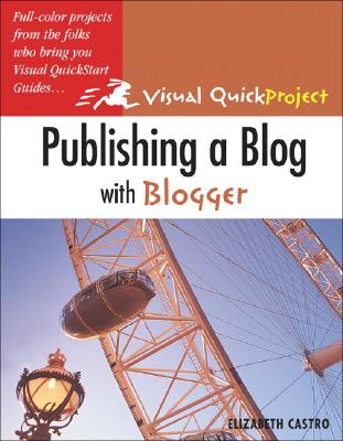 Image for Publishing a Blog with Blogger: Visual QuickProject Guide