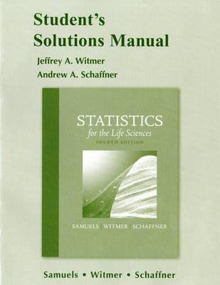 Student Solutions Manual for Statistics for the Life Sciences 4th Edition, Myra L. Samuels (Author), Jeffrey A. Witmer (Author)