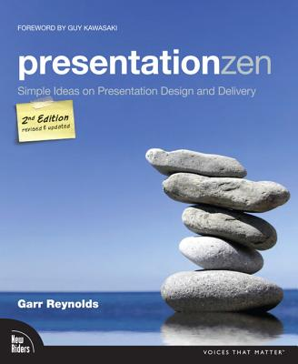 Presentation Zen: Simple Ideas on Presentation Design and Delivery (2nd Edition) (Voices That Matter), Garr Reynolds
