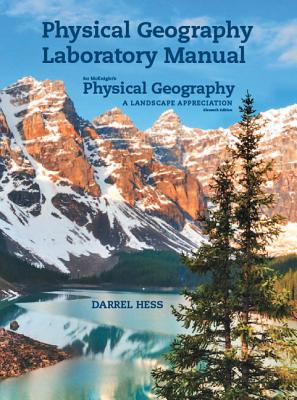 Physical Geography Laboratory Manual for McKnight's Physical Geography: A Landscape Appreciation, Darrel Hess, Dennis G Tasa