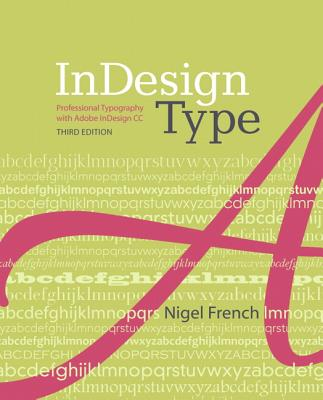 InDesign Type: Professional Typography with Adobe InDesign (3rd Edition), French, Nigel