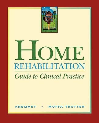 Home Rehabilitation: Guide to Clinical Practice, 1e, Anemaet MS  PT  GCS  ATC, Wendy K.; Moffa-Trotter PT  GCS, Michelle E.