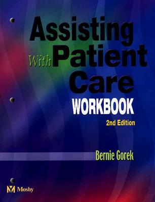 Assisting with Patient Care Workbook, 2nd Edition, Bernie Gorek (Author)