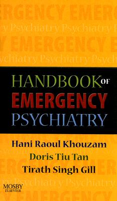 Handbook of Emergency Psychiatry, 1e, Khouzam, Hani R.; Tan, Doris Tiu; Gill, Tirath S.