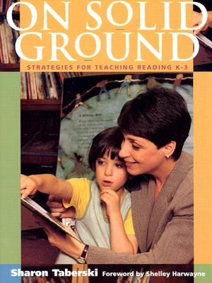 On Solid Ground : Strategies for Teaching Reading K-3, Sharon Taberski