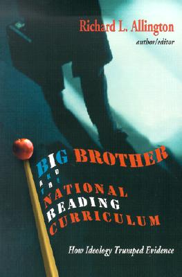 Image for Big Brother and the National Reading Curriculum: How Ideology Trumped Evidence