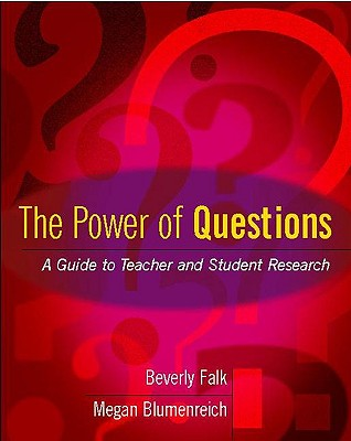 The Power of Questions: A Guide to Teacher and Student Research, Falk, Beverly; Blumenreich, Megan