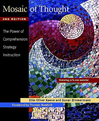 Mosaic of Thought, Second Edition: The Power of Comprehension Strategy Instruction, Ellin Oliver Keene, Susan Zimmermann