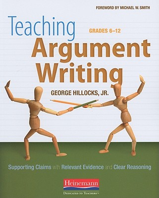 Image for Teaching Argument Writing, Grades 6-12: Supporting Claims with Relevant Evidence and Clear Reasoning