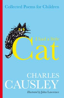 I Had a Little Cat: Collected Poems for Children, Causley, Charles
