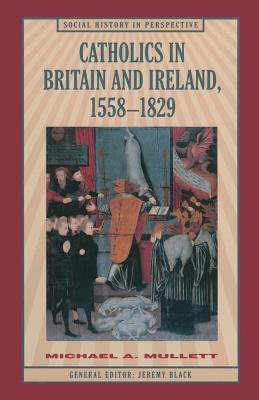 Image for Catholics in Britain and Ireland, 1558-1829 (Social History in Perspective)