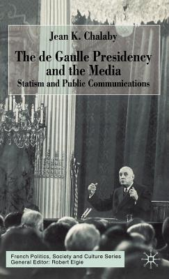 Image for The De Gaulle Presidency and the Media: Statism and Public Communications