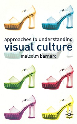 Approaches to Understanding Visual Culture, Barnard, Malcolm