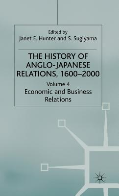 Image for The History of Anglo-Japanese Relations, 1600-2000: Volume IV: Economic and Business Relations
