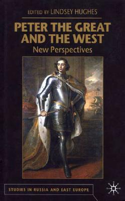 Image for Peter the Great and the West: New Perspectives (Studies in Russian and East European History and Society)