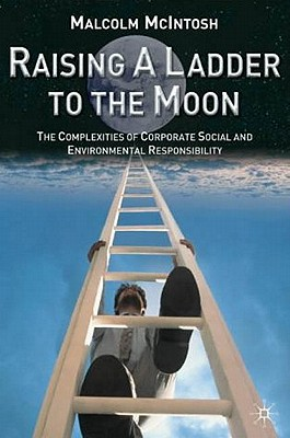 Image for Raising a Ladder to the Moon: The Complexities of Corporate Social and Environmental Responsibility