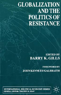 Globalization and the Politics of Resistance (International Political Economy Series)