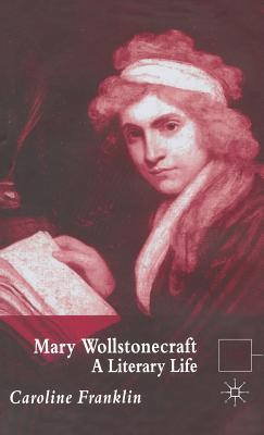 Mary Wollstonecraft A Literary Life