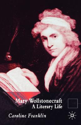 Mary Wollstonecraft: A Literary Life (Literary Lives), Franklin, C.