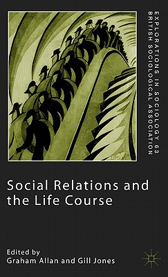 Social Relations and the Life Course: Age Generation and Social Change (Explorations in Sociology.)