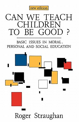 Image for Can We Teach Children to Be Good?: Basic Issues in Moral, Personal and Social Education