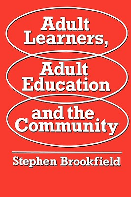 Adult Learners, Adult Education And The Communityaa (UK Higher Education OUP Humanities & Social Sciences Education OUP), Brookfield, .