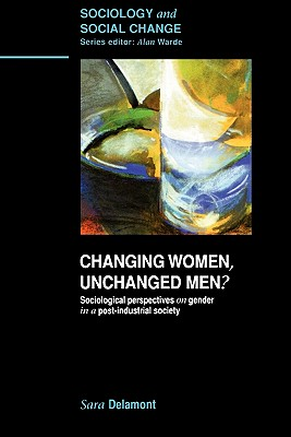 Image for Changing Women, Unchanged Men?: Sociological Perspectives on Gender in a Post-Industrial Society (Sociology and Social Change)
