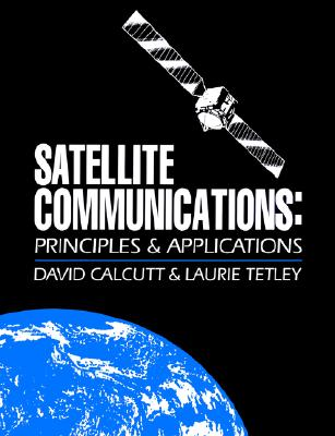 Satellite Communications: Principles and Applications, Calcutt, David; Tetley I.Eng  F.I.E.I.E., Laurie