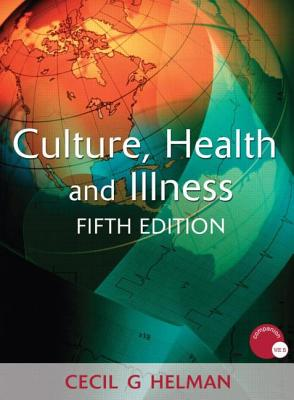 Culture, Health and Illness, Fifth edition (Hodder Arnold Publication), Helman, Cecil G.