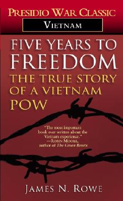Five Years to Freedom: The True Story of a Vietnam POW, James N. Rowe