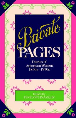 Image for Private Pages : Diaries of American Women 1830s-1970s