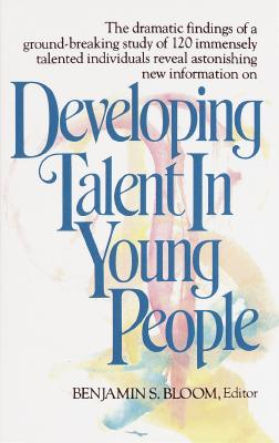 Developing Talent in Young People, Bloom, Dr. Benjamin