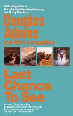 Last Chance to See, Adams, Douglas; Carwardine, Mark