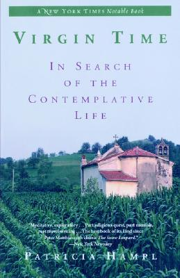 Virgin Time: In Search of the Contemplative Life, PATRICIA HAMPL