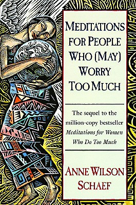 Meditations for People Who (May) Worry Too Much, Schaef, Anne Wilson