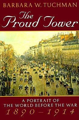 Proud Tower : A Portrait of the World Before the War 1890-1914, BARBARA WERTHEIM TUCHMAN