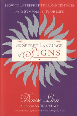 Secret Language of Signs : How to Interpret the Coincidences and Symbols in Your Life, DENISE LINN