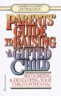 Parent's Guide to Raising a Gifted Child: Recognizing and Developing Your Child's Potential from Preschool to Adolescence, Alvino, James