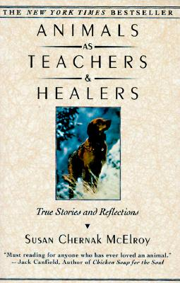Animals As Teachers and Healers: True Stories and Reflections, McElroy, Susan Chernak