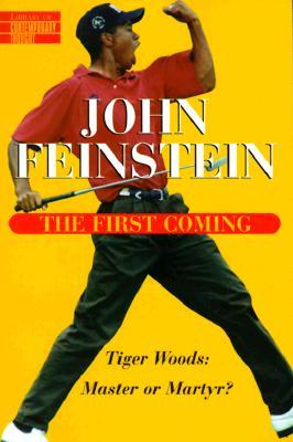 FIRST COMING : TIGER WOODS, JOHN FEINSTEIN