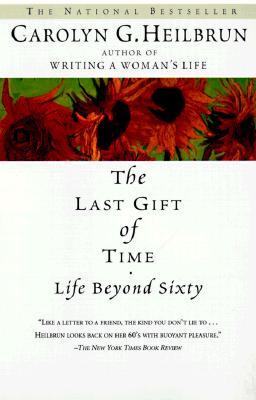 The Last Gift of Time: Life Beyond Sixty, Heilbrun, Carolyn G.