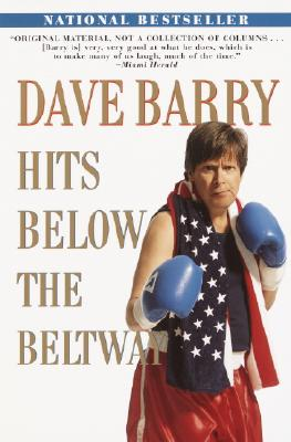 Image for Dave Barry Hits Below the Beltway: A Vicious and Unprovoked Attack on Our Most Cherished Political Institutions