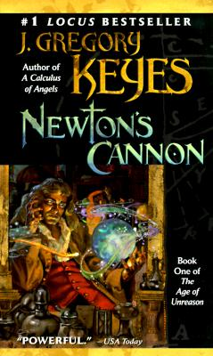 Newton's Cannon: Book One of THE AGE OF UNREASON (The Age of Unreason, Book 1), J. Gregory Keyes