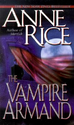 The Vampire Armand (The Vampire Chronicles) Book 6, Anne Rice